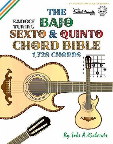 The Bajo Sexto & Quinto Chord Bible: EADGCF & ADGCF Standard Tuings 1,728 Chords (Fretted Friends Series)