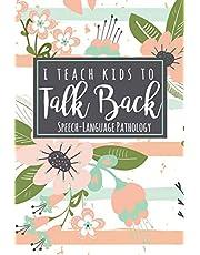 I Teach Kids To Talk Back Speech-Language Pathology: A Cute SLP Gift Notebook For Speech Therapists + Speech Therapy Assistants