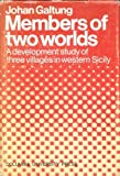 Members of Two Worlds : A Development Study of Three Villages in Western Sicily, Galtung, Johan, 0231034180