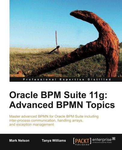 Download Oracle BPM Suite 11g: Advanced BPMN Topics PDF