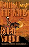 Cade At The Walls (The Western Adventures of Cade McCall) (Volume 4)
