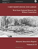 Weir Farm National Historic Site Historic Structure Report, Volume II-B: Caretaker's House and Garage, Lance Kasparian and Maureen Phillips, 1484953339