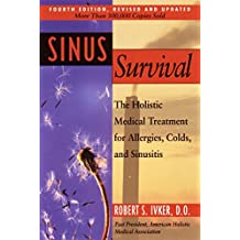 Sinus Survival: The Holistic Medical Treatment for Allergies, Colds, and Sinusitis