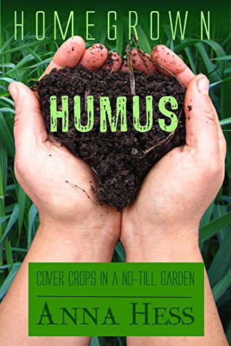 Homegrown Humus: Cover Crops in a No-till Garden (Permaculture Gardener Book 1) by [Hess, Anna]