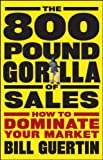 The 800-Pound Gorilla of Sales, Bill Guertin, 0470496754