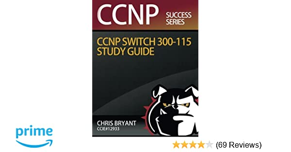 Chris Bryant's CCNP SWITCH 300-115 Study Guide (Ccnp Success): Chris
