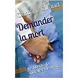 Demander la mort: La liberté, la morale et le droit (French Edition)