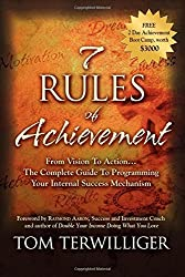 7 Rules of Achievement: From Vision to Action The Complete Guide to Programming Your Internal Success Mechanism by Tom Terwilliger (2010-03-01)