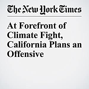 At Forefront of Climate Fight, California Plans an Offensive