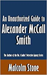 An Unauthorized Guide to Alexander McCall Smith: The Author of the No. 1 Ladies' Detective Agency Series [Article]