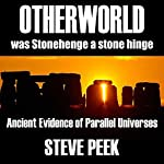 Otherworld: Ancient Evidence of Parallel Universes   Steve Peek
