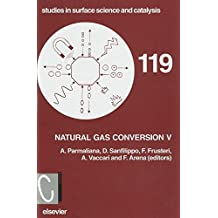 Natural Gas Conversion V: Proceedings of the Fifth International Natural Gas Conversion Symposium, Giardini Naxos-Taormina, Italy, September 20-25, 1998 (Studies in Surface Science and Catalysis)