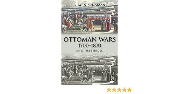 Amazon ottoman wars 1700 1870 an empire besieged ebook amazon ottoman wars 1700 1870 an empire besieged ebook virginia aksan kindle store fandeluxe Choice Image