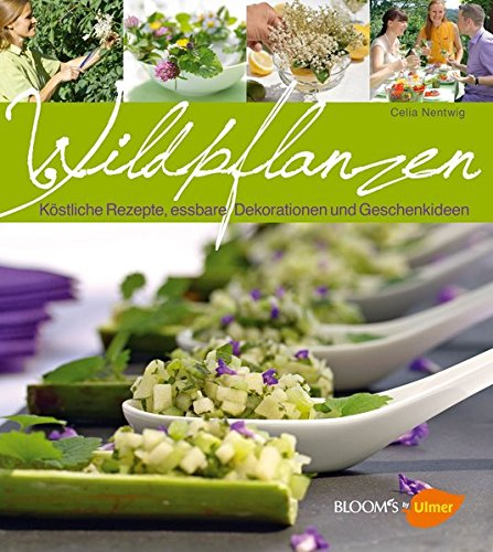 Wildpflanzen: Köstliche Rezepte, essbare Dekorationen und Geschenkideen (BLOOM's by Ulmer)
