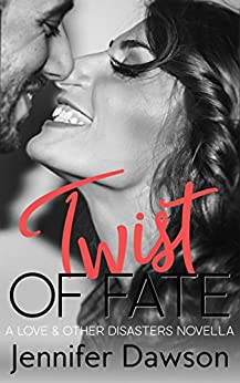 Twist of Fate (Love & Other Disasters Book 3) by [Dawson, Jennifer ]