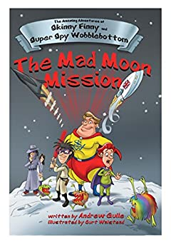 The Mad Moon Mission (The Amazing Adventures of Skinny Finny and Super Spy Wobblebottom Book 2) by [Guile, Andrew]