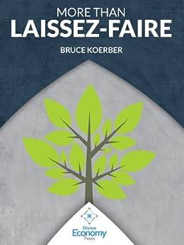More Than Laissez-Faire (English Edition) de [Koerber, Bruce]