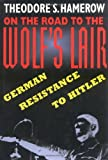 On the Road to the Wolf's Lair: German Resistance to Hitler