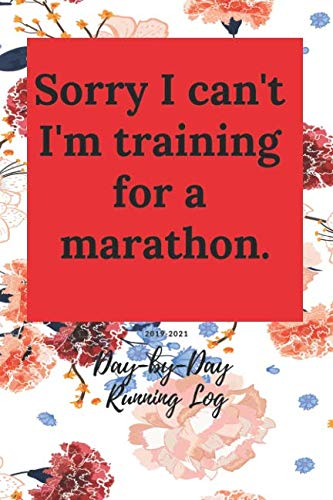 Sorry I can't I'm training for a marathon: Day-by-day Running Log 2019-2021 (I Believe Training Journal)