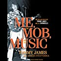 Me, the Mob, and the Music: One Helluva Ride with Tommy James and the Shondells Audiobook by Tommy James, Martin Fitzpatrick Narrated by David Colacci