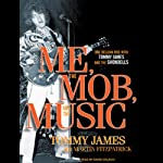 Me, the Mob, and the Music: One Helluva Ride with Tommy James and the Shondells | Tommy James,Martin Fitzpatrick