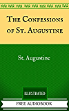 The Confessions of St. Augustine: The Original Classics - Illustrated