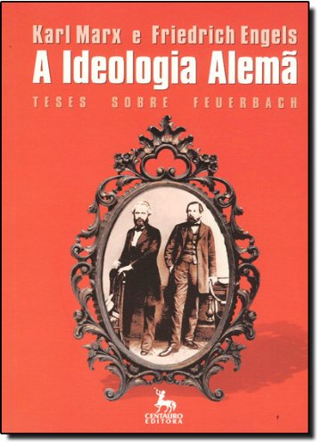 Ideologia Alemã, A: 1º Capitulo Seguido Das Teses Sobre Feuerbach