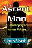 The Ascent of Man : A Philosophy of Human Nature, Harris, James F., 1412847605