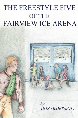 The Freestyle Five of the Fairview Ice Arena (The Freestyle Five Adventure Series) (Volume 1)