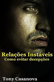 Relações Instáveis: Como prevenir decepções (Portuguese Edition) by [Casanova, Tony]
