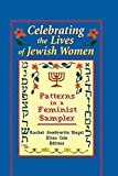 img - for Celebrating the Lives of Jewish Women: Patterns in a Feminist Sampler (Haworth Innovations in Feminist Studies) book / textbook / text book