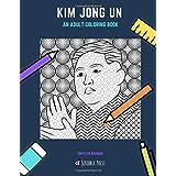 KIM JONG UN: AN ADULT COLORING BOOK: A Kim Jong Un Coloring Book For Adults