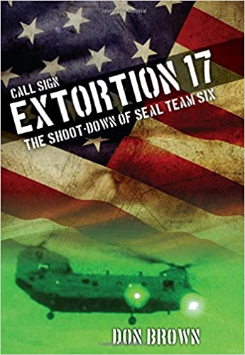 Call Sign Extortion 17: The Shoot-Down of SEAL Team Six: Don Brown