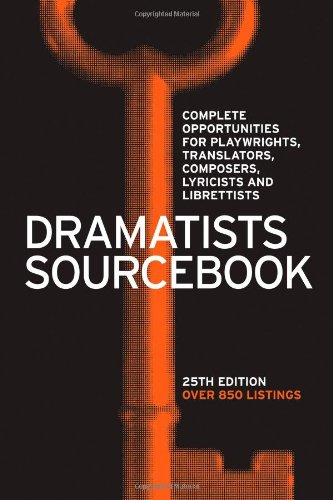 Dramatists Sourcebook: Complete Opportunities for Playwrights, Translators, Composers, Lyricists and Librettists, 25th Edition