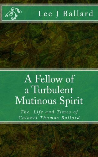 A Fellow of a Turbulent Mutinous Spirit: The Life and Times of Colonel Thomas Ballard