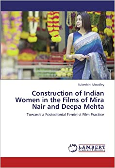 Construction of Indian Women in the Films of Mira Nair and Deepa Mehta: Towards a Postcolonial Feminist Film Practice
