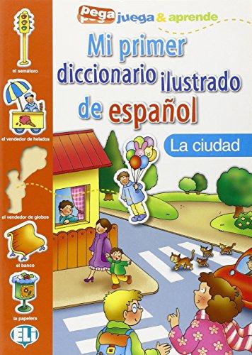 Mi Primer Diccionario Ilustrado de Espanol: La ciudad (Pega juega & aprende) por Collectif