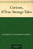 Curious, if True Strange Tales (English Edition)