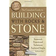 The Complete Guide to Building With Rocks & Stone: Stonework Projects and Techniques Explained Simply (Back-To-Basics)