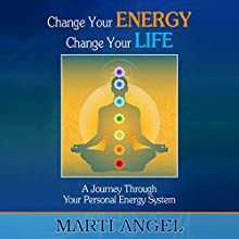 Change Your Energy, Change Your Life: A Journey Through Your Personal Energy System Audiobook by Marti Angel Narrated by Lori Lewis