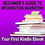 Beginner's Guide to Information Marketing: Your First Kindle Ebook | Marcia Yudkin