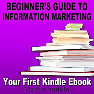 Beginner's Guide to Information Marketing: Your First Kindle Ebook Hörbuch