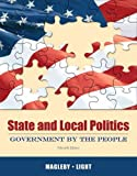 State and Local Politics : Government by the People Plus MyPoliSciLab with Pearson EText, Magleby, David B. and Light, Paul C., 0205251366