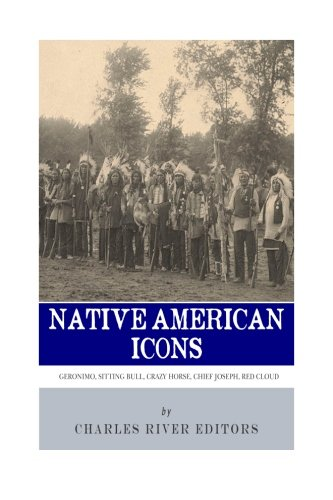 Native American Icons: Geronimo, Sitting Bull, Crazy Horse, Chief Joseph and Red Cloud