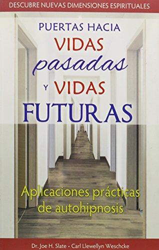 Puertas Hacia Vidas Pasadas y Vidas Futuras: Aplicaciones Practicas de Autohipnisis (Mente, Cuerpo y Espiritu (Grupo Editorial Tomo)) (Spanish Edition)