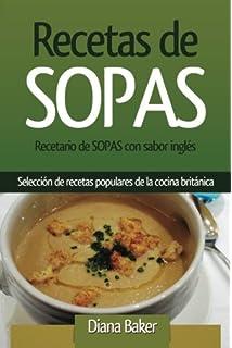 Recetas de Sopas: Recetario de Sopas con sabor inglés. Una selección de recetas populares