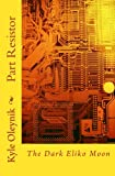 img - for Part Resistor: The Dark Eliko Moon book / textbook / text book