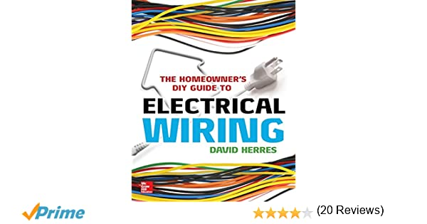 The Homeowner\'s DIY Guide to Electrical Wiring: David Herres ...