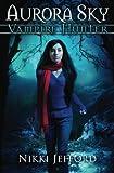 Aurora Sky: Vampire Hunter, Vol. 1 (Volume 1) by  Nikki Jefford in stock, buy online here