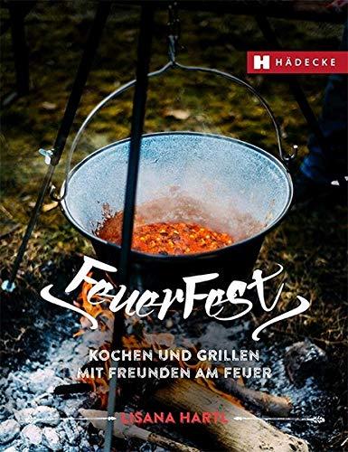 Feuerfest: Kochen und Grillen mit Freunden am Feuer